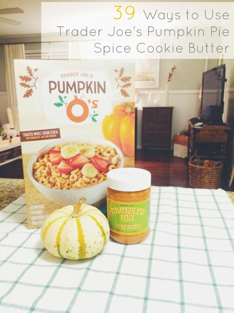 39 ways to use trader joe's pumpkin pie spice cookie butter amanda macy hall